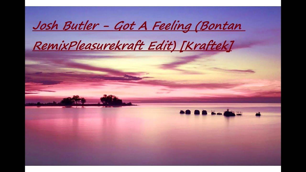 Download Josh Butler   Got A Feeling Bontan RemixPleasurekraft Edit Kraftek