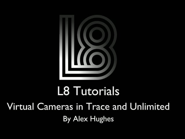 L8 Tips: Using Virtual Cameras in Trace and Unlimited