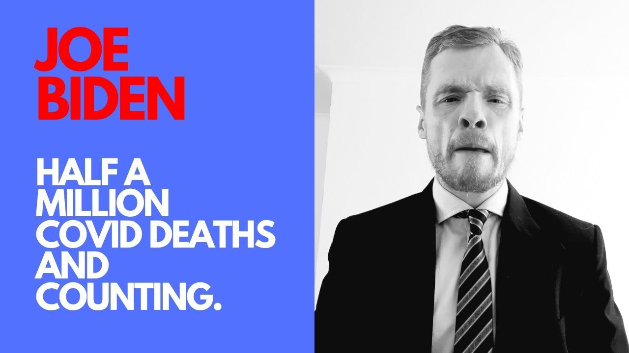 Joe  Biden- Half a million Covid deaths and counting.