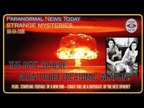 The Betz Sphere : Alien Probe or Atomic Trojan Horse?