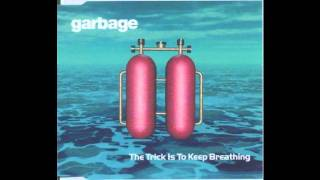 Garbage - The trick is to keep breathing