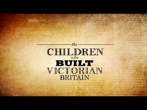 Documentary - The children who built Victorian Britain