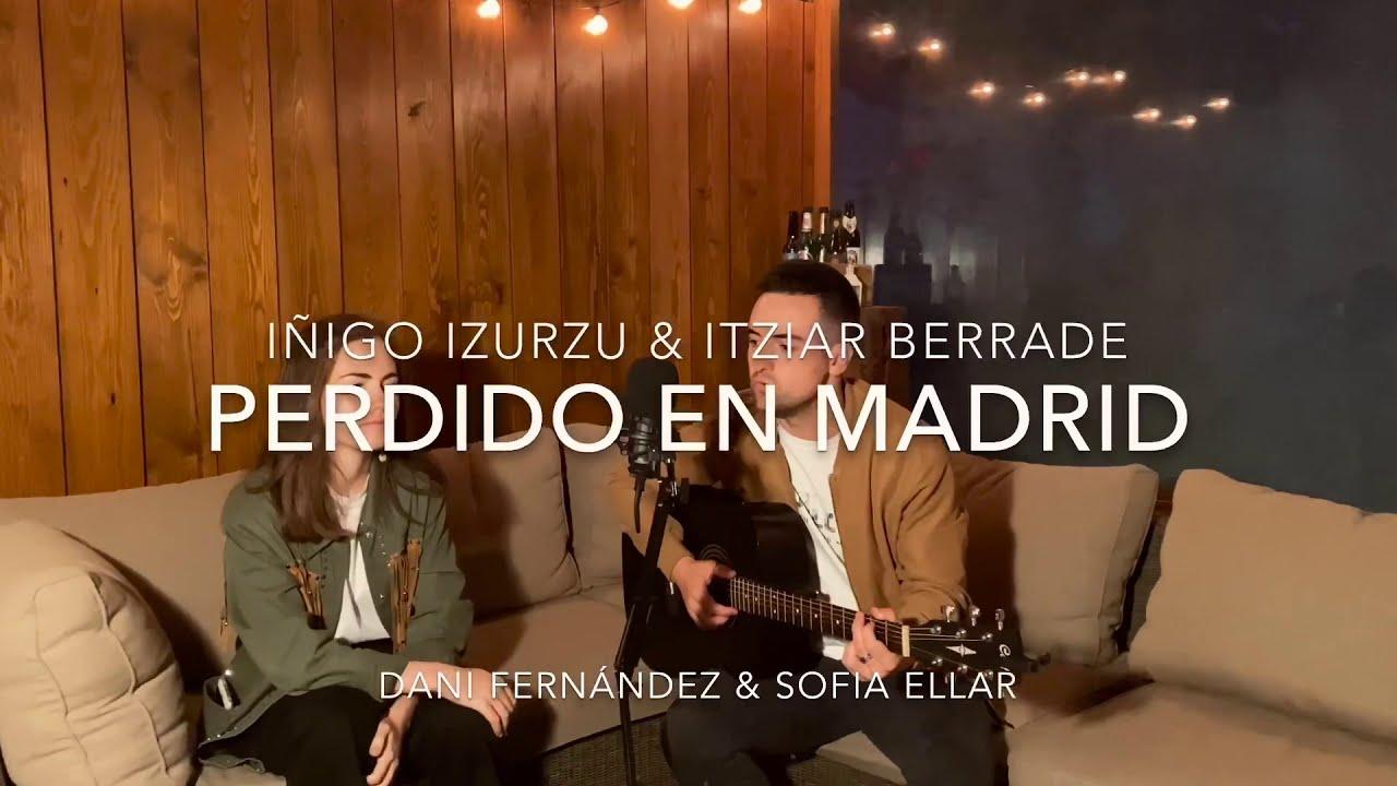 Perdido en Madrid - Dani Fernández feat. Sofia Ellar (Cover Iñigo Izurzu & Itziar Berrade)