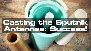 Casting the Sputnik Antennas - Part 2: SUCCESS!