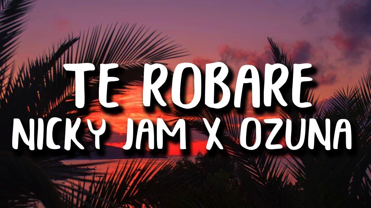 Nicky Jam, Ozuna - Te Robare (Letra/Lyrics)