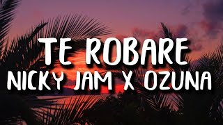 Nicky Jam, Ozuna - Te Robate (Letra/Lyrics)