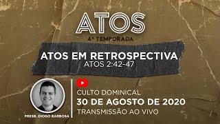 Culto Dominical - 30/08 - 18h   Série Atos - Atos em Retrospectiva (At 2.42-47)