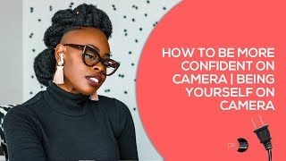 How To Be More Confident On Camera | Being Yourself On Camera