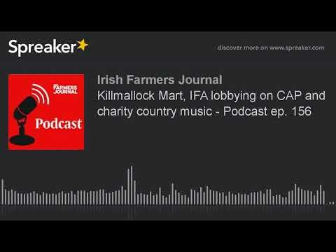 Killmallock Mart, IFA lobbying on CAP and charity country music - Podcast ep. 156