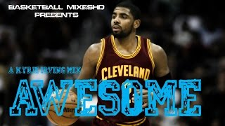 kyrie irving mix awesome