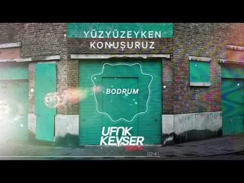 Yüzyüzeyken Konuşuruz - Bodrum (Ufuk Kevser Remix)
