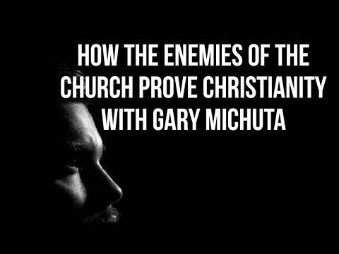 How The Enemies Of The Church Prove Christianity with Gary Michuta