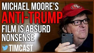 Michael Moore's Anti-Trump Film Is Unhinged And Ridiculous