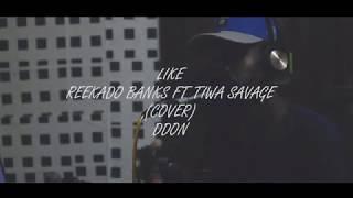 LIKE (Reekado Banks Ft Tiwa Savage) COVER - DDon