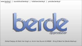 Global Deejays & Niels Van Gogh vs. Armin Van Buuren & W&W - Bring It Back Fat (Berde Mashup)