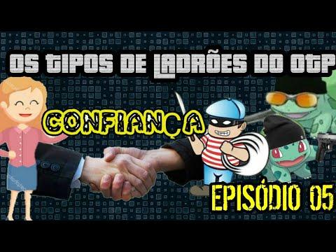 CONFIANÇA - OS TIPOS DE LADRÕES DO OTP - Episódio 05