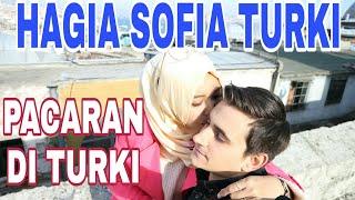 PACARAN DI TURKI | HAGIA SOFIA TURKEY