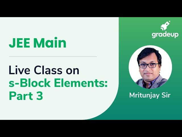 Live Class on S-Block Elements Part -3 | Boost Your Rank JEE Main 2019