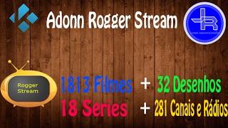 # Kodi 5 Addon Rogger Stream: 1813 filmes,32 desenhos 24h,18 series 24 h e 281 canais e rádios