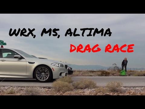 BUILT WRX vs. M5 vs. ALTIMA - DRAG RACE