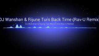 DJ Wanshan & Rijune Turn Back Time (Rav-U Remix)