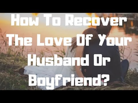 How To Recover The Love Of Your Husband Or Boyfriend