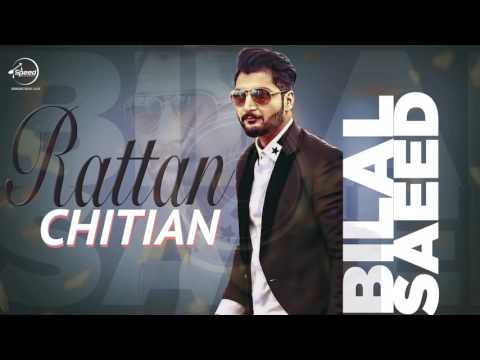 Rattan Chitian ( Full Audio Song )   Bilal Saeed   Latest Punjabi Song 2016   Speed Records