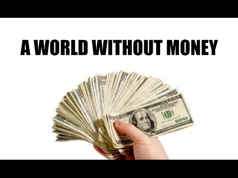 A World Without Money - How Would It Work?