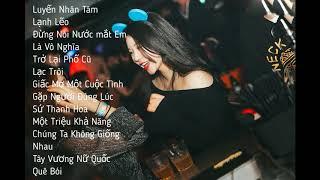 Nonstop - Full Set Nhạc Hoa Vol.3 - Luyến Nhân Tâm Ft.lạnh lẽo - Quang Kent Mix