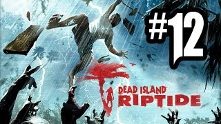 Dead Island Riptide - Gameplay Walkthrough Part 12 - Chapter 3 (Xbox 360/PS3/PC HD)