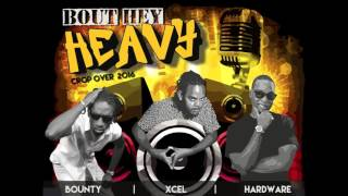 Bout Hey Heavy (CROP OVER 2016) - Xcel246 Feat Bounty Killer & Hardware