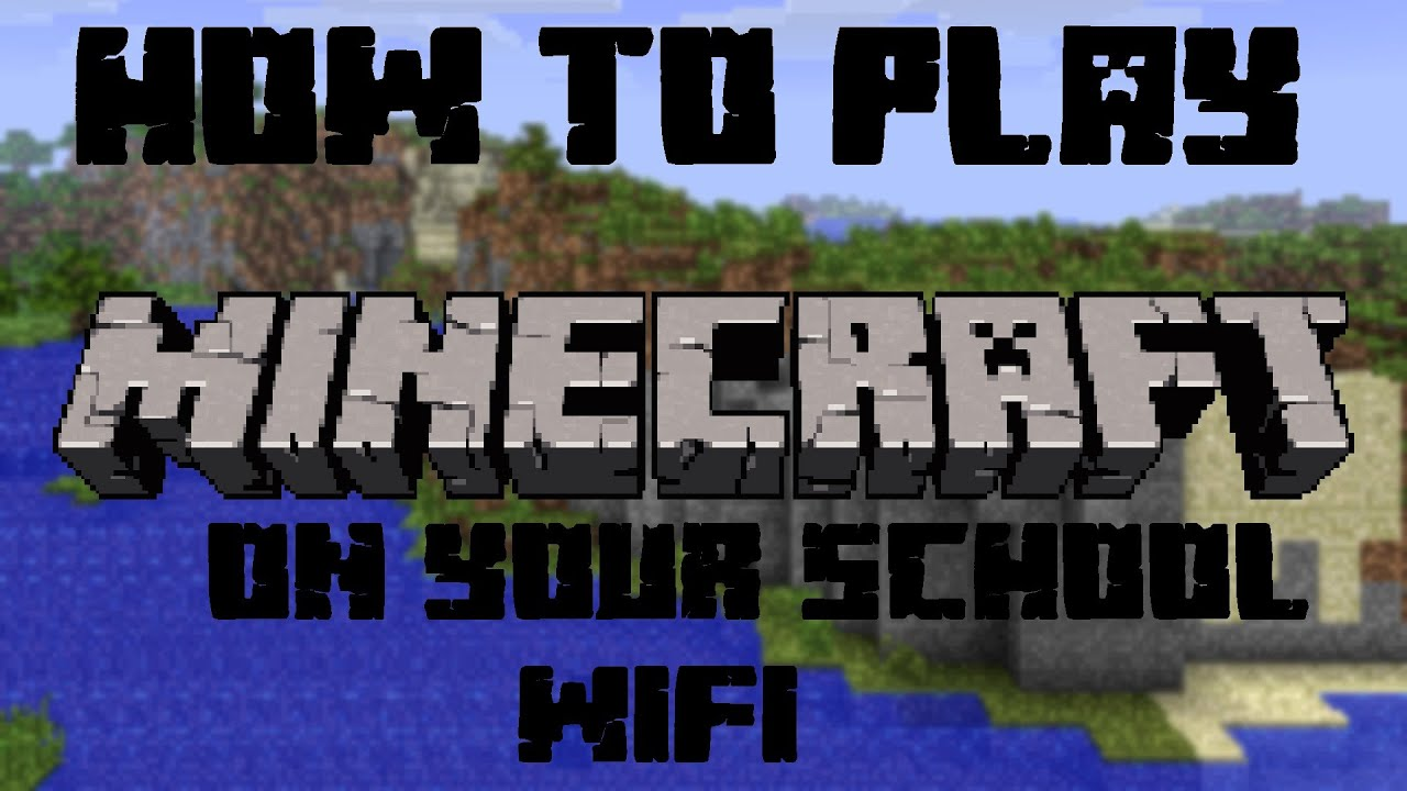 How to Play Minecraft on Your School Wifi