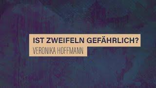 «WACHET UND BETET» // #10 Ist Zweifeln gefährlich? // Prof. Veronika Hoffmann