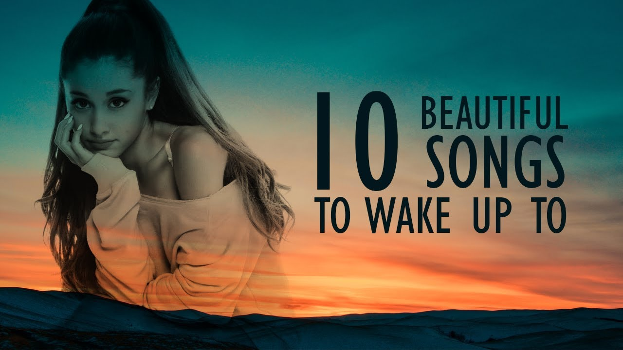 10 Beautiful Songs To Wake Up To
