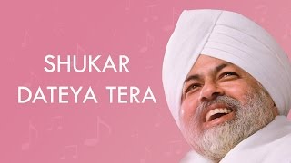 Nirankar Bhajan :- Shukar Dateya Tera
