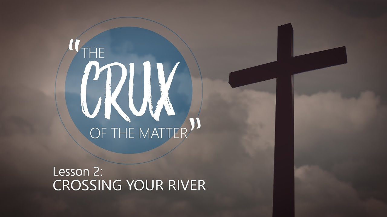 Download 2. Crossing Your River | The Crux of the Matter