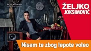 ZELJKO JOKSIMOVIC -  NISAM TE ZBOG LEPOTE VOLEO