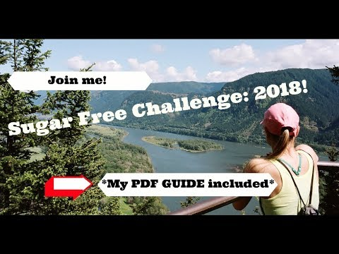 SUGAR FREE CHALLENGE: 2018 with PDF GUIDE!!!! Weight loss, sugar free diet, upcoming videos!