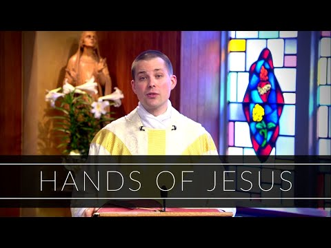 Hands of Jesus | Homily: Father Thomas Macdonald