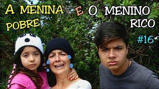 A MENINA POBRE E O MENINO RICO #16 - A MENINA ABANDONADA - Anny e Eu
