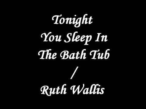 Tonight You Sleep in The Tub - Ruth Wallis