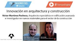 Innovación en arquitectura y construcción | Entrevista al arquitecto Víctor Martínez Pacheco