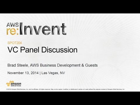 AWS re:Invent 2014 | (SPOT204) VC Panel Discussion
