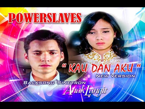 POWERSLAVES - KAU DAN AKU ( NEW VERSION ) SOUNDTRACK ANAK LANGIT SCTV, COMING SOON !