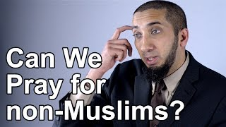 Can We Pray for Non Muslims? - Nouman Ali Khan - Quran Weekly