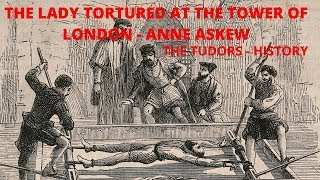 The Lady Tortured At The Tower Of London, Anne Askew - The Tudors - History