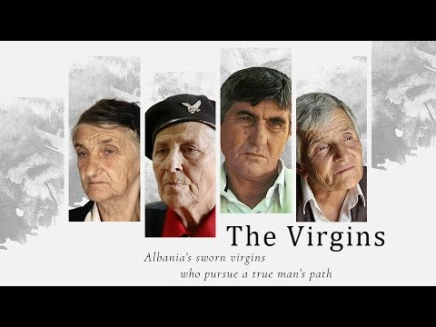 The Virgins. Albania's Sworn Virgins Who Pursue A True Man's Path