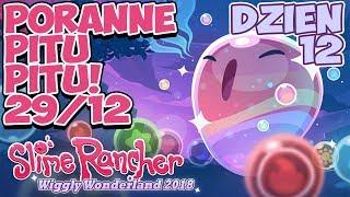 Poranne Pitu Pitu! | Event Slime Rancher Dzień 12! | Wiggly Wonderland 2018 | 29.12.2018
