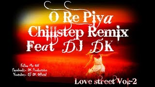 O Re Piya Chillstep Remix Feat DJ DK Animated Version Video