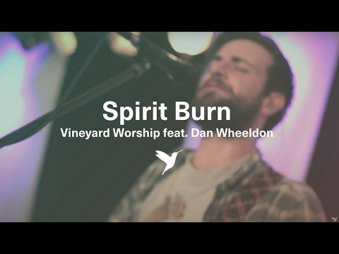 Spirit Burn - Live Vineyard Worship [taken from Spirit Burn - Live from London] feat. Dan Wheeldon